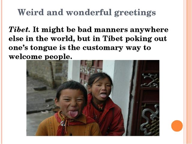 Weird and wonderful greetings Tibet. It might be bad manners anywhere else in...