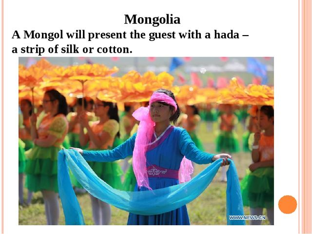 Mongolia A Mongol will present the guest with a hada – a strip of silk or co...