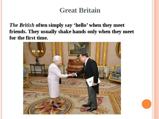Great Britain The British often simply say 'hello' when they meet friends. Th...