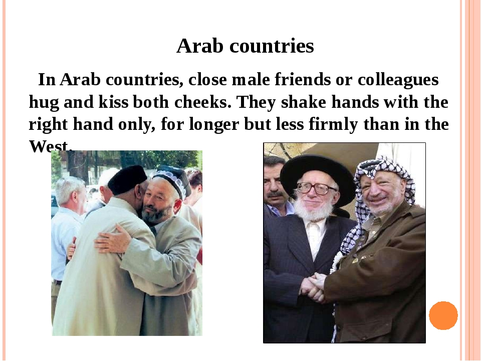 Arab countries   In Arab countries, close male friends or colleagues hug and...