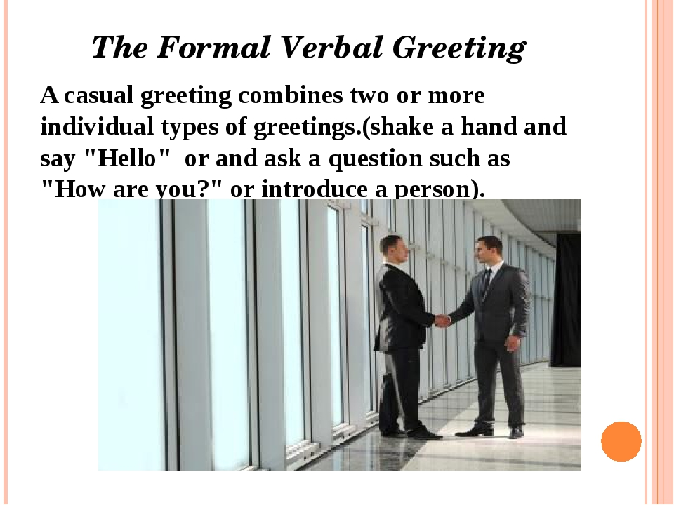 The Formal Verbal Greeting A casual greeting combines two or more individual...