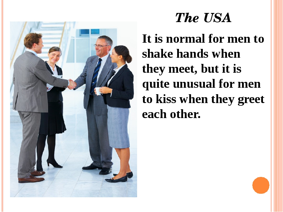 The USA  It is normal for men to shake hands when they meet, but it is quite...