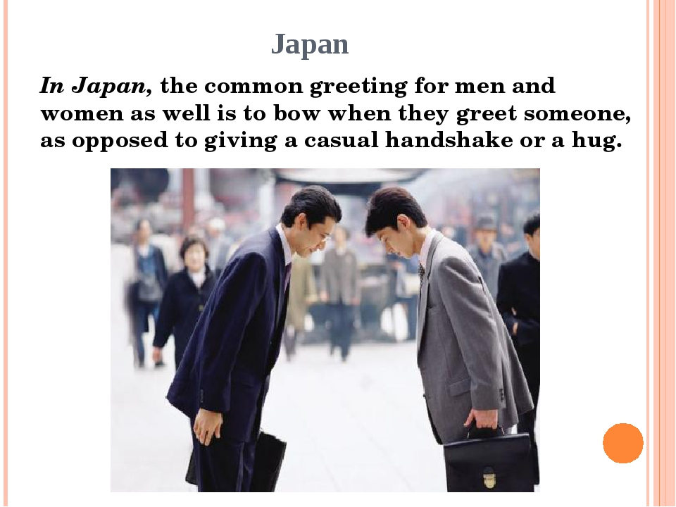 Japan In Japan, the common greeting for men and women as well is to bow when...