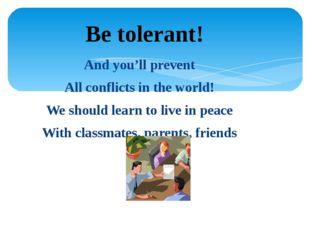 And you'll prevent All conflicts in the world! We should learn to live in pea