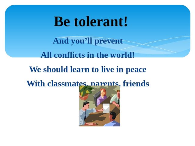 And you'll prevent All conflicts in the world! We should learn to live in pea...