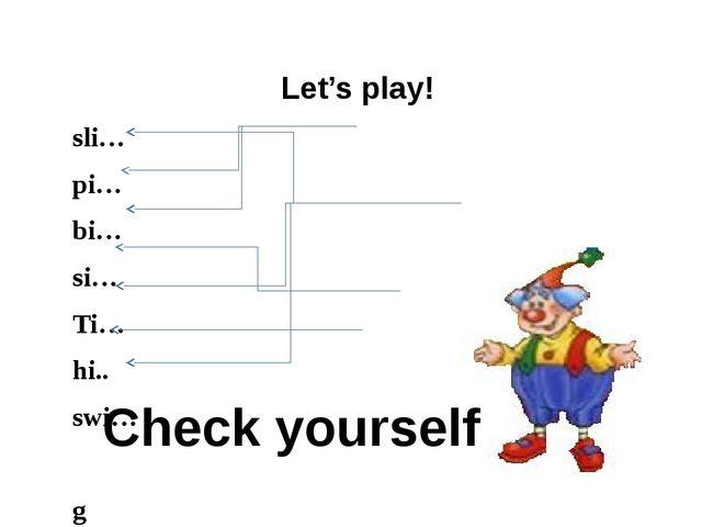 Let's play! Образец: t, c, a- cat 1) a, f, t - 2) n, A, n - 3) i, T, m - 4)...
