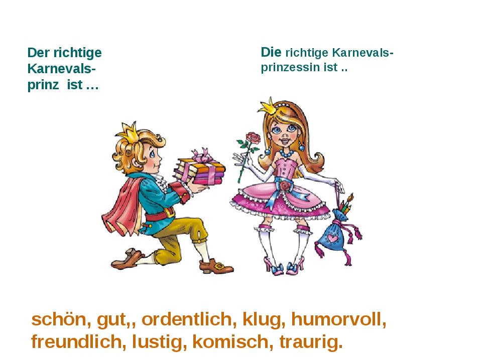 Der richtige Karnevals- prinz ist … Die richtige Karnevals- prinzessin ist .....
