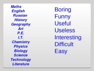 Boring Funny Useful Useless Interesting Difficult Easy Maths English Russian