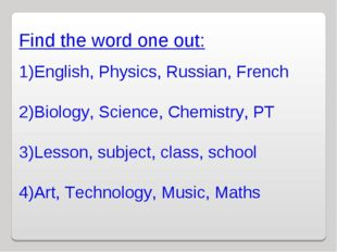 Find the word one out: English, Physics, Russian, French Biology, Science, Ch