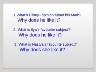 1.What's Elisey's opinion about his Math? Why does he like it? 2. What is Il