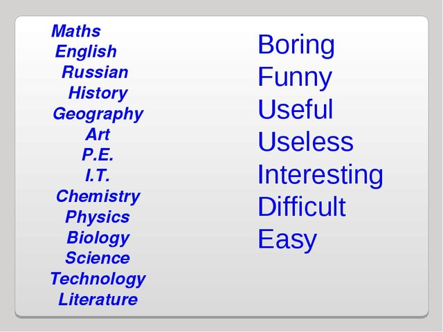 Boring Funny Useful Useless Interesting Difficult Easy Maths English Russian...