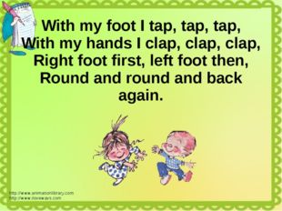 With my foot I tap, tap, tap, With my hands I clap, clap, clap, Right foot fi
