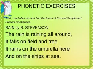 PHONETIC EXERCISES Task: read after me and find the forms of Present Simple a