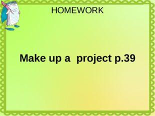 HOMEWORK Make up a project p.39