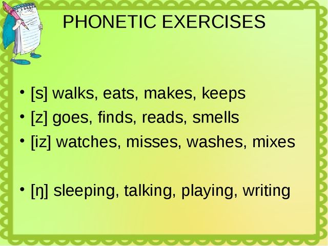 PHONETIC EXERCISES [s] walks, eats, makes, keeps [z] goes, finds, reads, smel...
