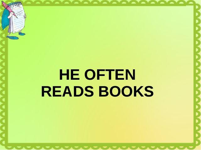 HE OFTEN READS BOOKS