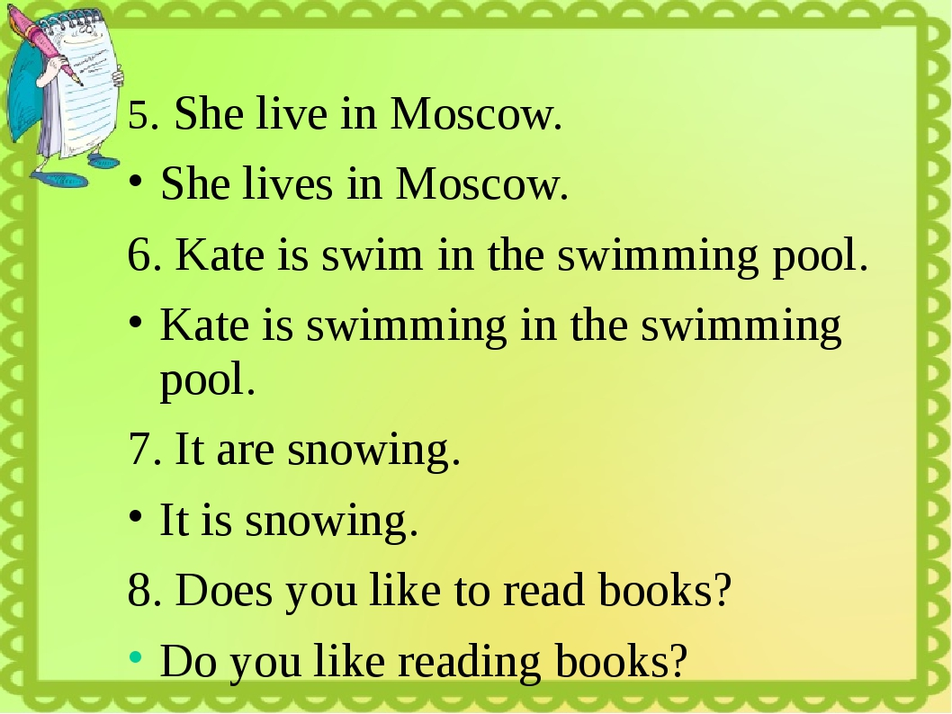 5. She live in Moscow. She lives in Moscow. 6. Kate is swim in the swimming...