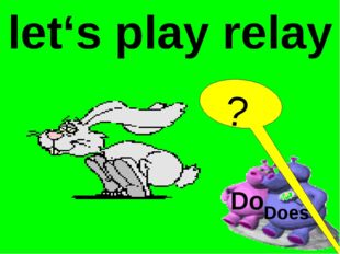 let's play relay Do Does ?