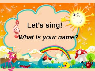 Let's sing! What is your name?