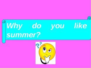 ? ? Why do you like summer?
