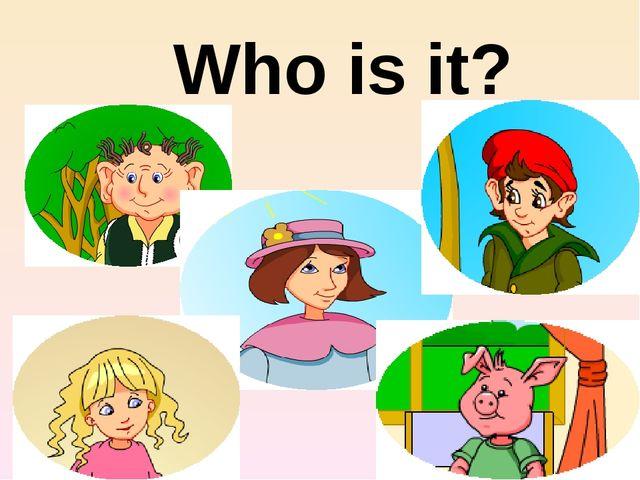 Who is it?