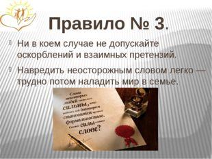 Правило № 3. Ни в коем случае не допускайте оскорблений и взаимных претензий.