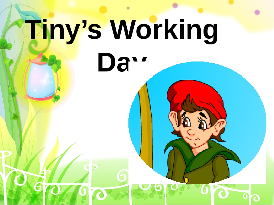 Tiny's Working Day