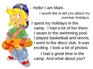 - Hello! I am Mark. I would like to tell you about my summer holidays. I spen