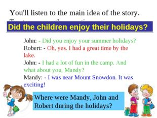 You'll listen to the main idea of the story. Try to answer the question. Did