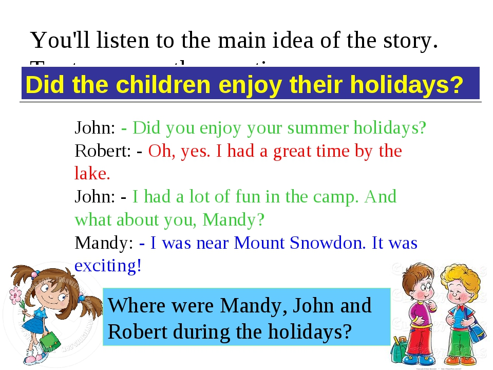 You'll listen to the main idea of the story. Try to answer the question. Did...