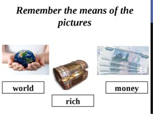 money rich world Remember the means of the pictures