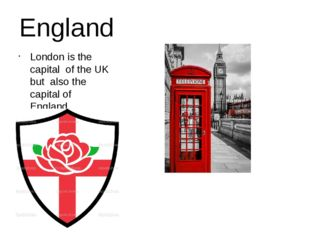 England London is the capital of the UK but also the capital of England. The