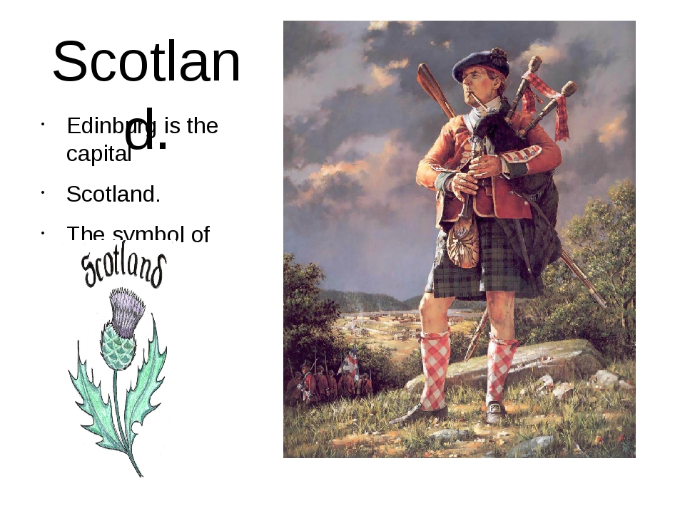 Scotland. Edinburg is the capital Scotland. The symbol of Scotland.