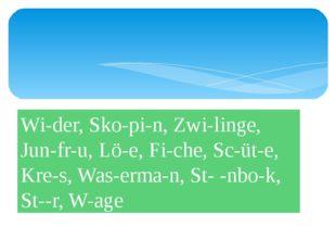 Wi-der, Sko-pi-n, Zwi-linge, Jun-fr-u, Lö-e, Fi-che, Sc-üt-e, Kre-s, Was-erm