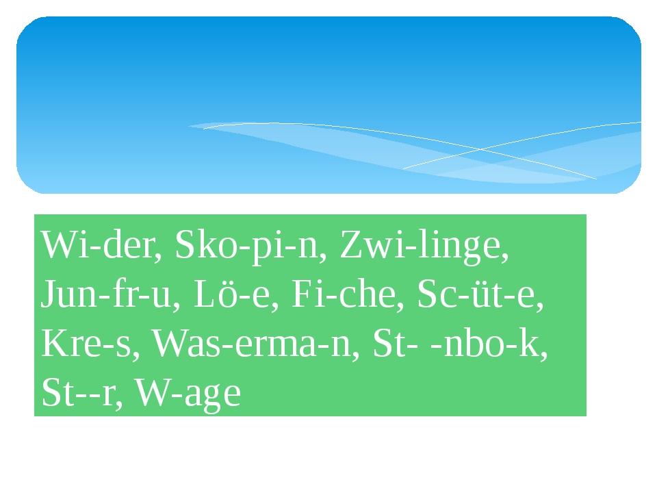 Wi-der, Sko-pi-n, Zwi-linge, Jun-fr-u, Lö-e, Fi-che, Sc-üt-e, Kre-s, Was-erm...