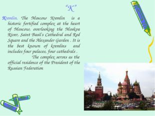 """K"" Kremlin. The Moscow Kremlin is a historic fortified complex at the heart"