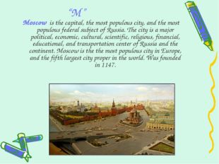 """M"" Moscow  is the capital, the most populous city, and the most populous fed"
