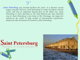 """S"" Saint Petersburg was founded by Peter the Great. It is Russia's second la"