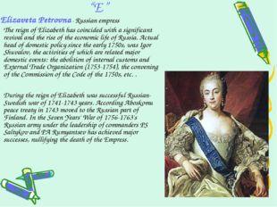 """E"" Elizaveta Petrovna - Russian empress The reign of Elizabeth has coincided"