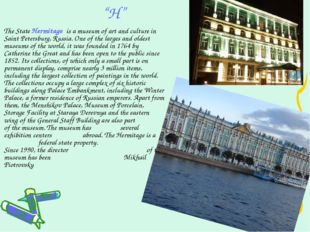 """H"" The State Hermitage is a museum of art and culture in Saint Petersburg, R"