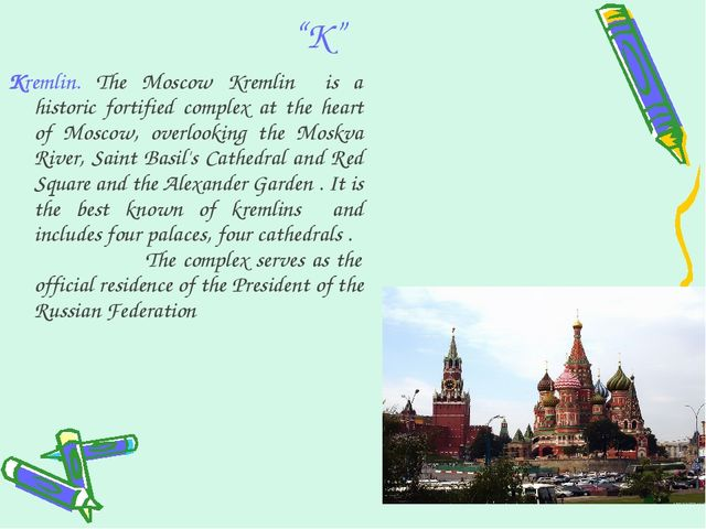 """K"" Kremlin. The Moscow Kremlin is a historic fortified complex at the heart..."