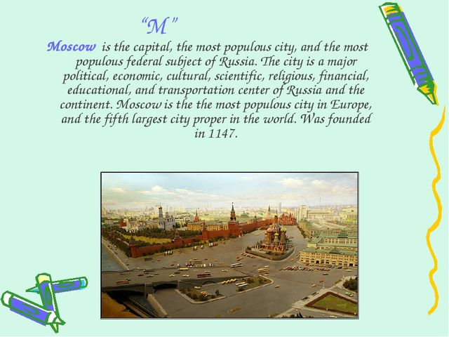 """M"" Moscow  is the capital, the most populous city, and the most populous fed..."