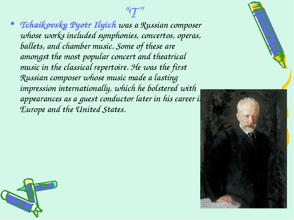"""T"" Tchaikovsky Pyotr Ilyich was a Russian composer whose works included symp..."