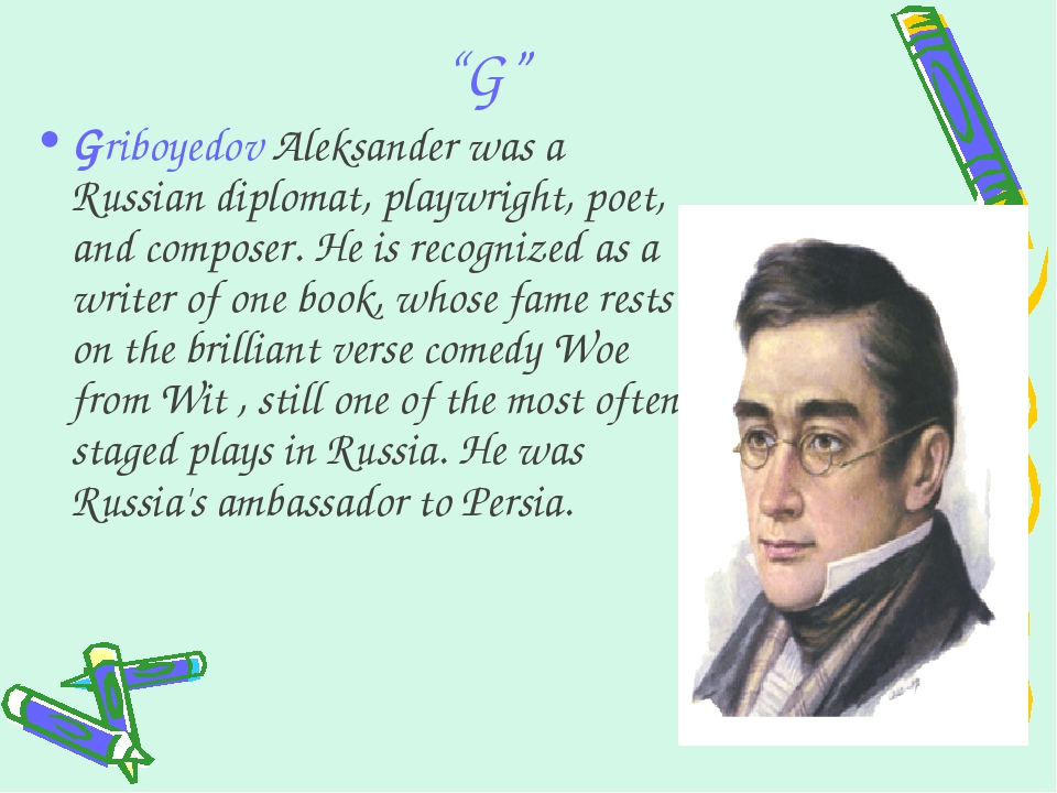"""G"" Griboyedov Aleksander was a Russian diplomat, playwright, poet, and compo..."