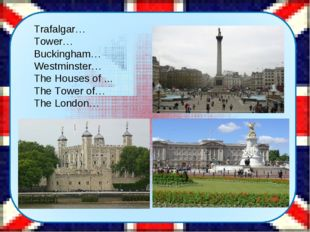 Trafalgar… Tower… Buckingham… Westminster… The Houses of ... The Tower of… Th