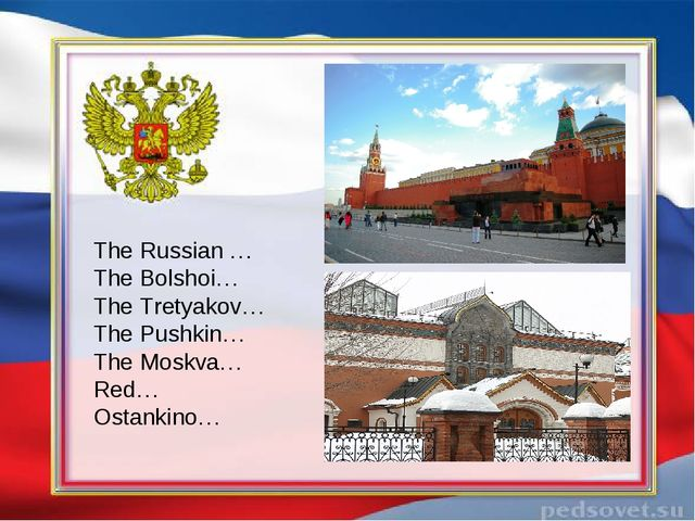 The Russian … The Bolshoi… The Tretyakov… The Pushkin… The Moskva… Red… Оstan...