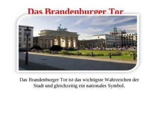 Das Brandenburger Tor Das Brandenburger Tor ist das wichtigste Wahrzeichen de