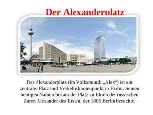 """Der Alexanderplatz Der Alexanderplatz (im Volksmund: """"Alex"""") ist ein zentrale"""