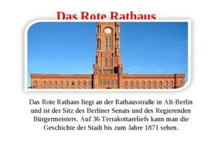 Das Rote Rathaus Das Rote Rathaus liegt an der Rathausstraße in Alt-Berlin un