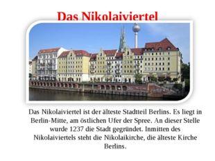 Das Nikolaiviertel Das Nikolaiviertel ist der älteste Stadtteil Berlins. Es l